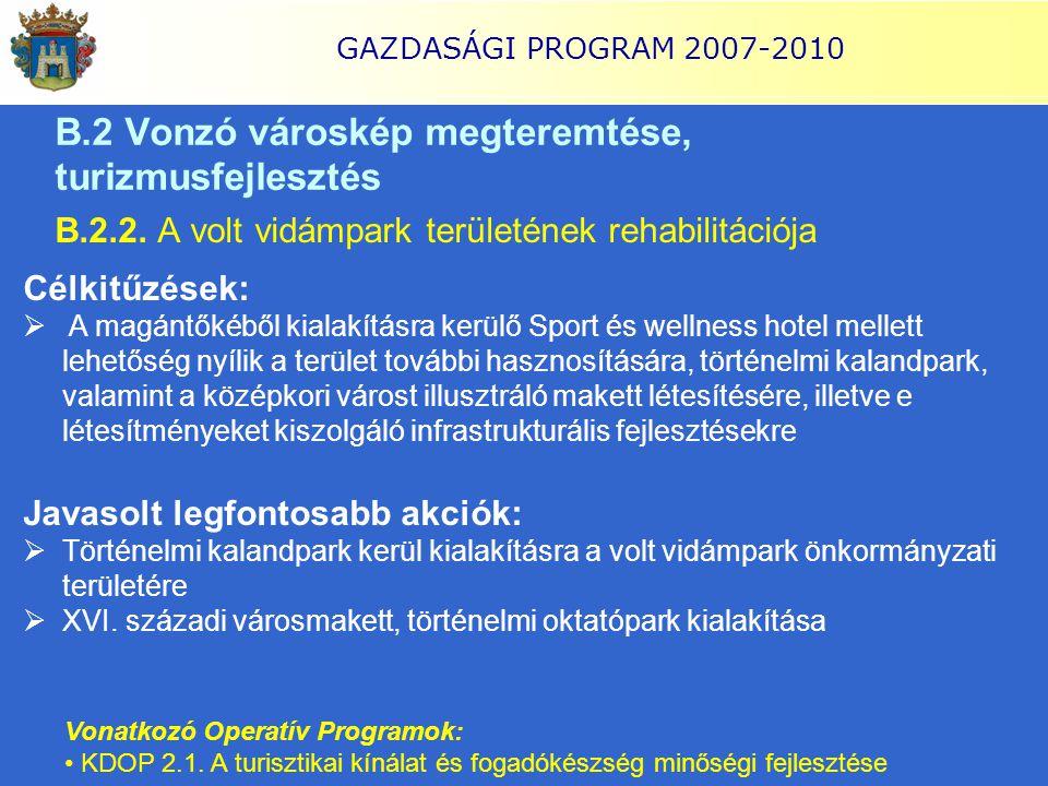 GAZDASÁGI PROGRAM 2007-2010 B.2.2. A volt vidámpark területének rehabilitációja Célkitűzések:  A magántőkéből kialakításra kerülő Sport és wellness h