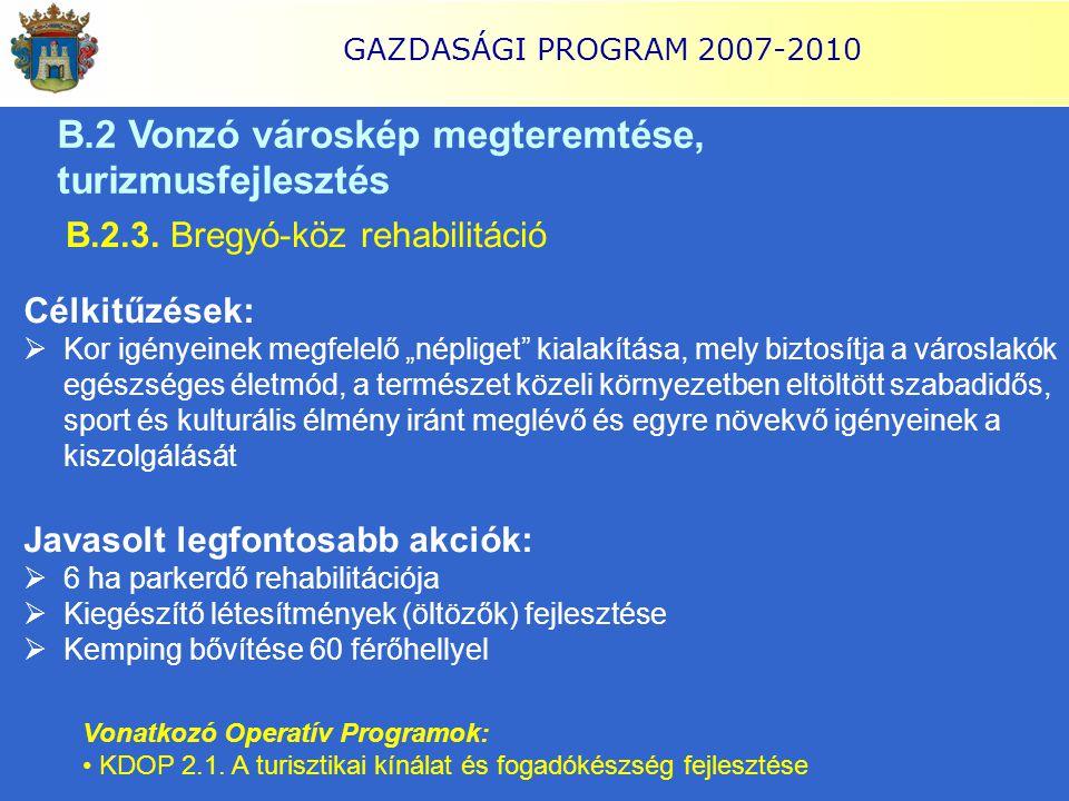 """GAZDASÁGI PROGRAM 2007-2010 B.2.3. Bregyó-köz rehabilitáció Célkitűzések:  Kor igényeinek megfelelő """"népliget"""" kialakítása, mely biztosítja a városla"""