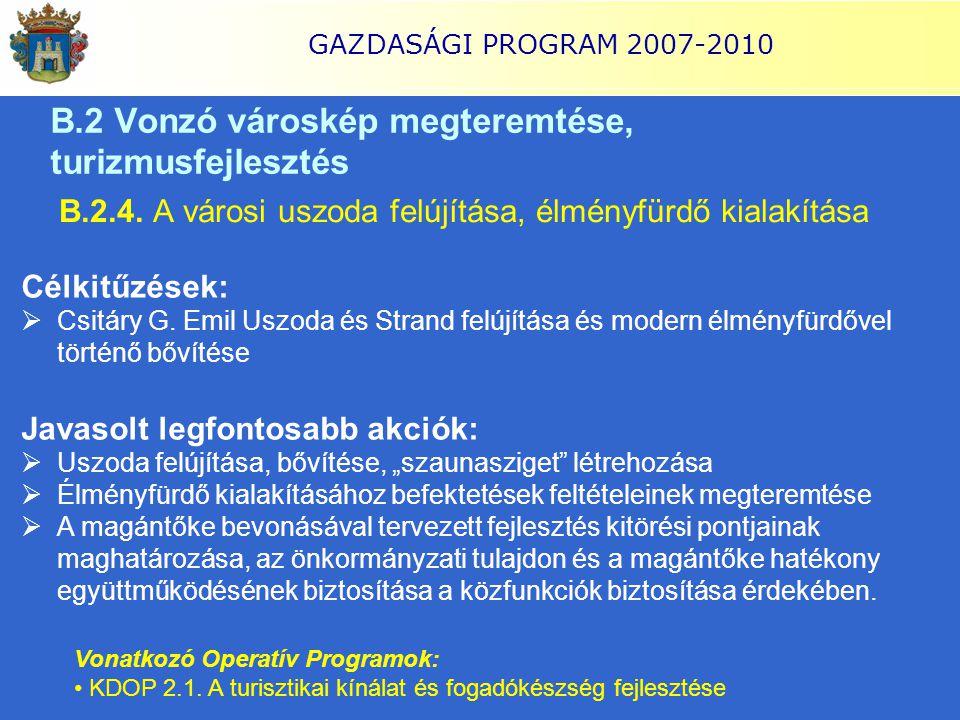 GAZDASÁGI PROGRAM 2007-2010 B.2.4. A városi uszoda felújítása, élményfürdő kialakítása Célkitűzések:  Csitáry G. Emil Uszoda és Strand felújítása és