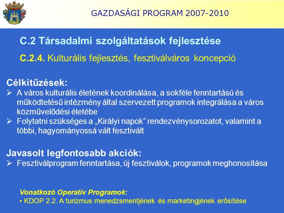 GAZDASÁGI PROGRAM 2007-2010 C.2 Társadalmi szolgáltatások fejlesztése C.2.4. Kulturális fejlesztés, fesztiválváros koncepció Célkitűzések:  A város k