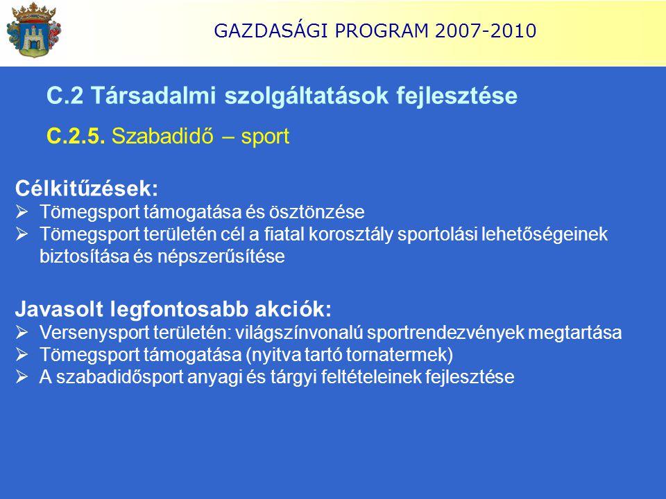 GAZDASÁGI PROGRAM 2007-2010 C.2 Társadalmi szolgáltatások fejlesztése C.2.5. Szabadidő – sport Célkitűzések:  Tömegsport támogatása és ösztönzése  T