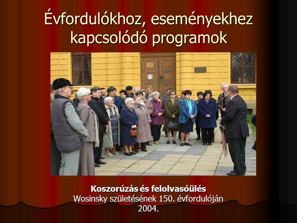 Évfordulókhoz, eseményekhez kapcsolódó programok Koszorúzás és felolvasóülés Wosinsky születésének 150. évfordulóján 2004.
