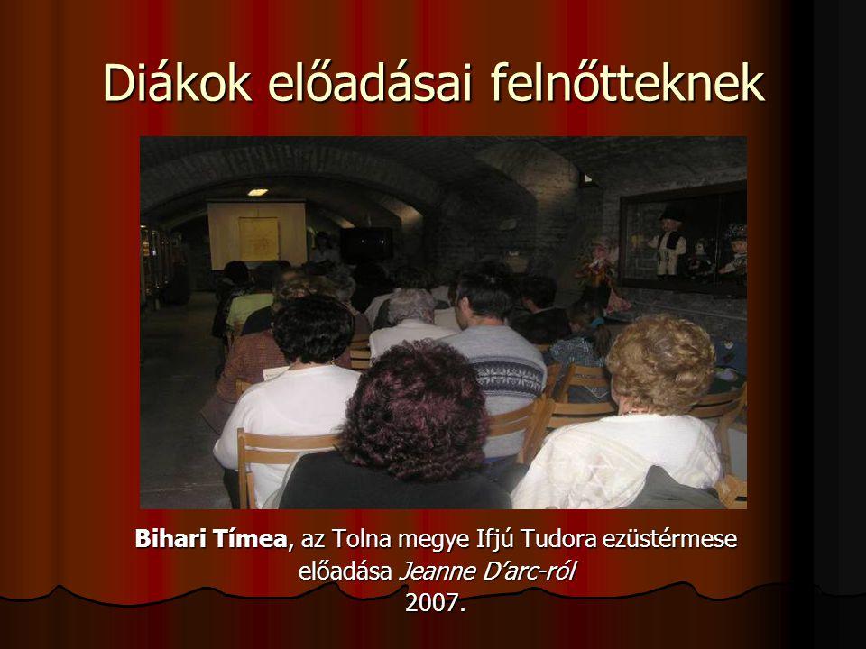 Diákok előadásai felnőtteknek Bihari Tímea, az Tolna megye Ifjú Tudora ezüstérmese előadása Jeanne D'arc-ról 2007.