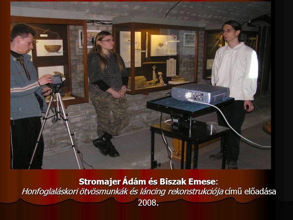 Stromajer Ádám és Biszak Emese: Honfoglaláskori ötvösmunkák és láncing rekonstrukciója című előadása 2008.
