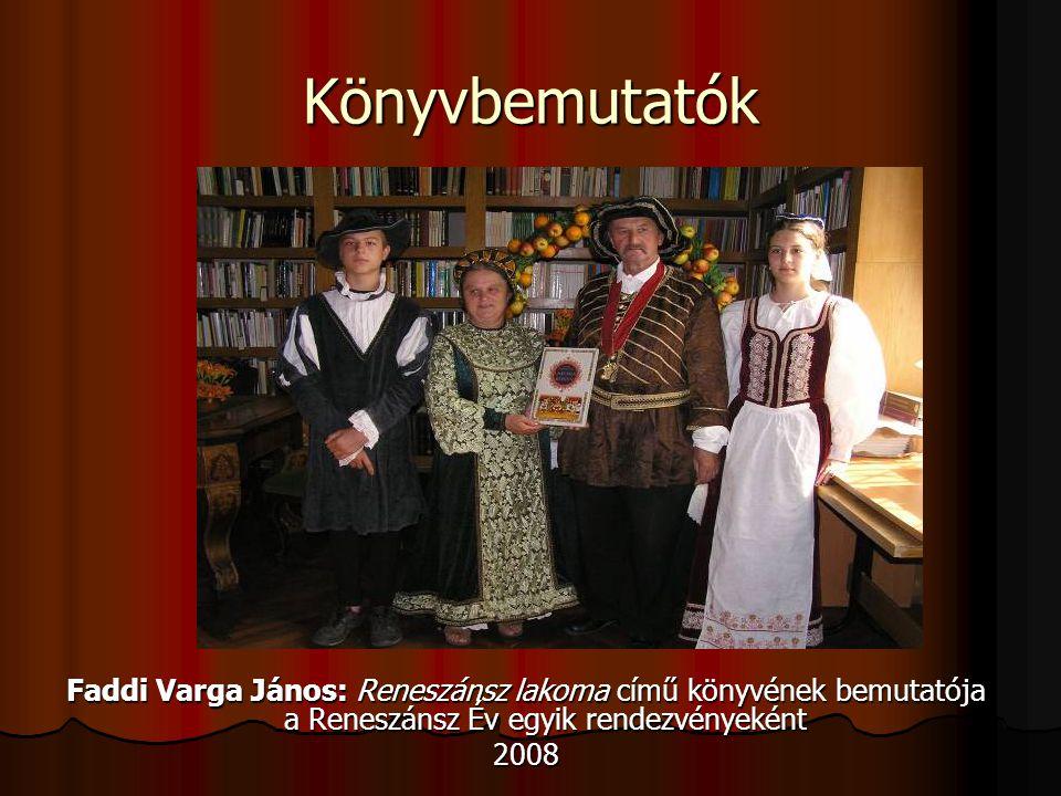Könyvbemutatók Faddi Varga János: Reneszánsz lakoma című könyvének bemutatója a Reneszánsz Év egyik rendezvényeként 2008