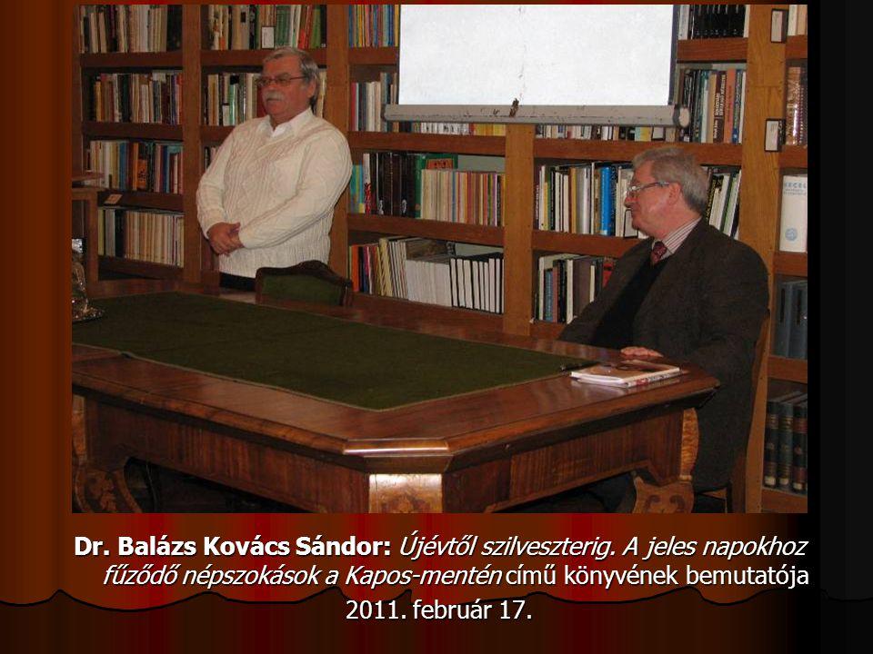 Dr. Balázs Kovács Sándor: Újévtől szilveszterig. A jeles napokhoz fűződő népszokások a Kapos-mentén című könyvének bemutatója 2011. február 17.