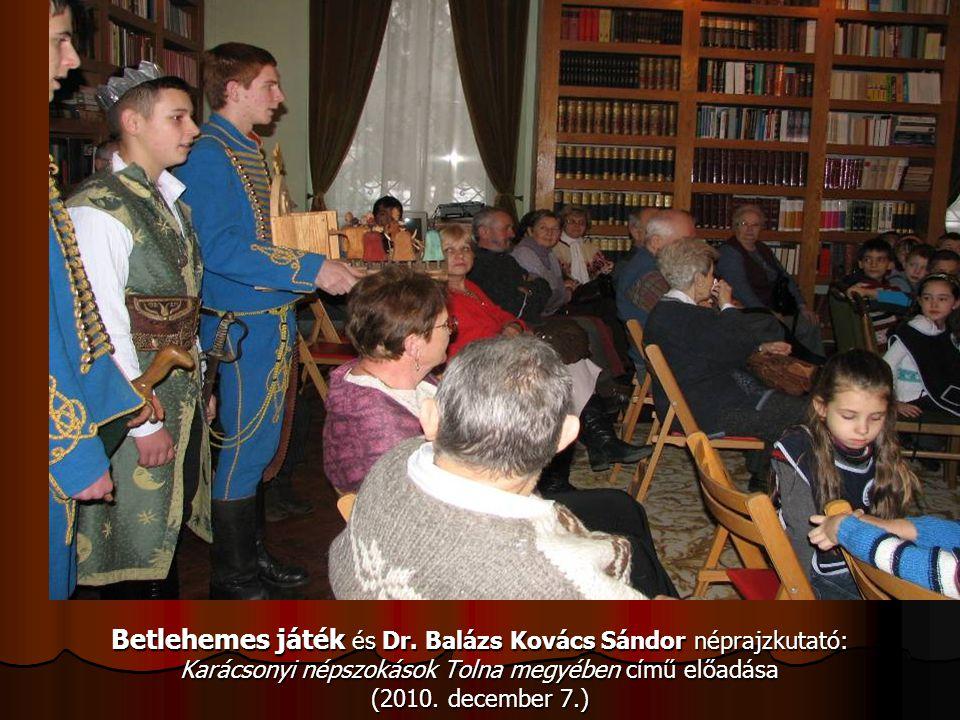 Betlehemes játék és Dr. Balázs Kovács Sándor néprajzkutató: Karácsonyi népszokások Tolna megyében című előadása (2010. december 7.)