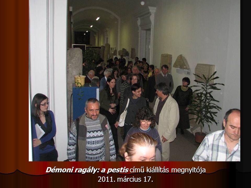 Démoni ragály: a pestis című kiállítás megnyitója 2011. március 17.