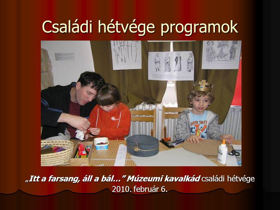 """Családi hétvége programok """"Itt a farsang, áll a bál…"""" Múzeumi kavalkád családi hétvége 2010. február 6."""