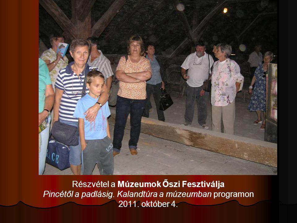 Részvétel a Múzeumok Őszi Fesztiválja Pincétől a padlásig. Kalandtúra a múzeumban programon 2011. október 4.