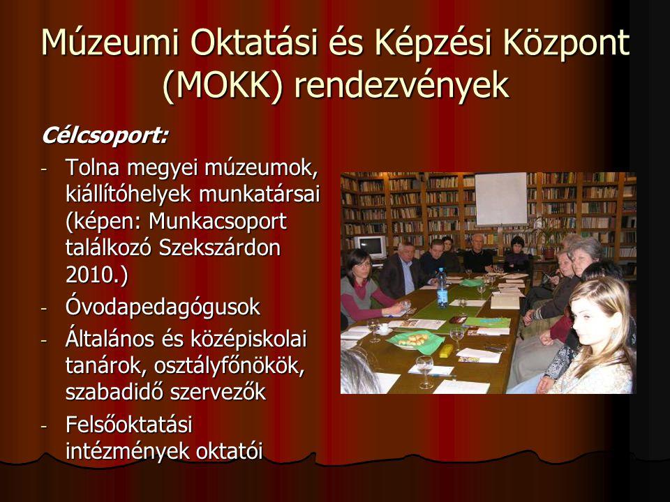 Múzeumi Oktatási és Képzési Központ (MOKK) rendezvények Célcsoport: - Tolna megyei múzeumok, kiállítóhelyek munkatársai (képen: Munkacsoport találkozó