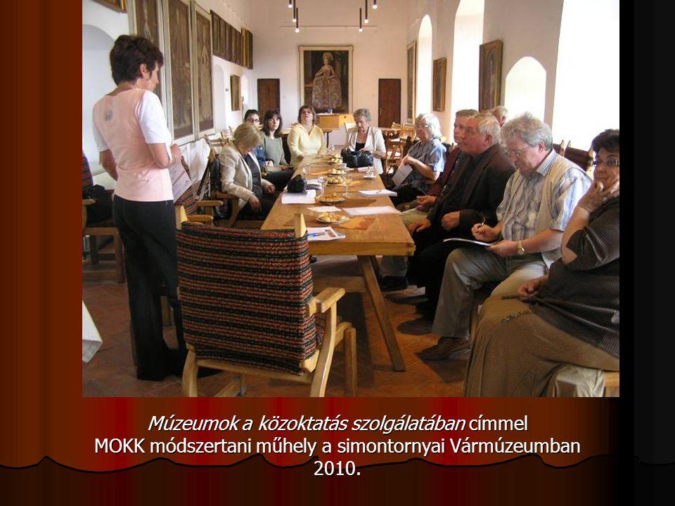 Múzeumok a közoktatás szolgálatában címmel MOKK módszertani műhely a simontornyai Vármúzeumban 2010.