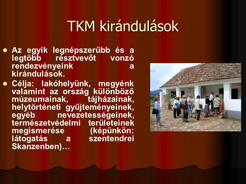 TKM kirándulások   Az egyik legnépszerűbb és a legtöbb résztvevőt vonzó rendezvényeink a kirándulások.   Célja: lakóhelyünk, megyénk valamint az o