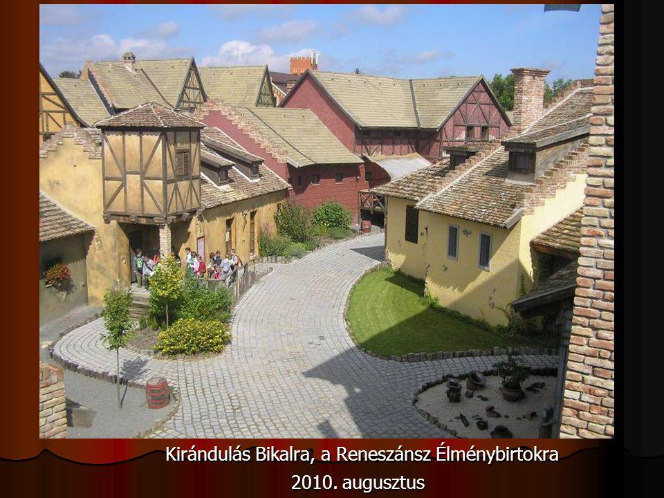 Kirándulás Bikalra, a Reneszánsz Élménybirtokra Kirándulás Bikalra, a Reneszánsz Élménybirtokra 2010. augusztus