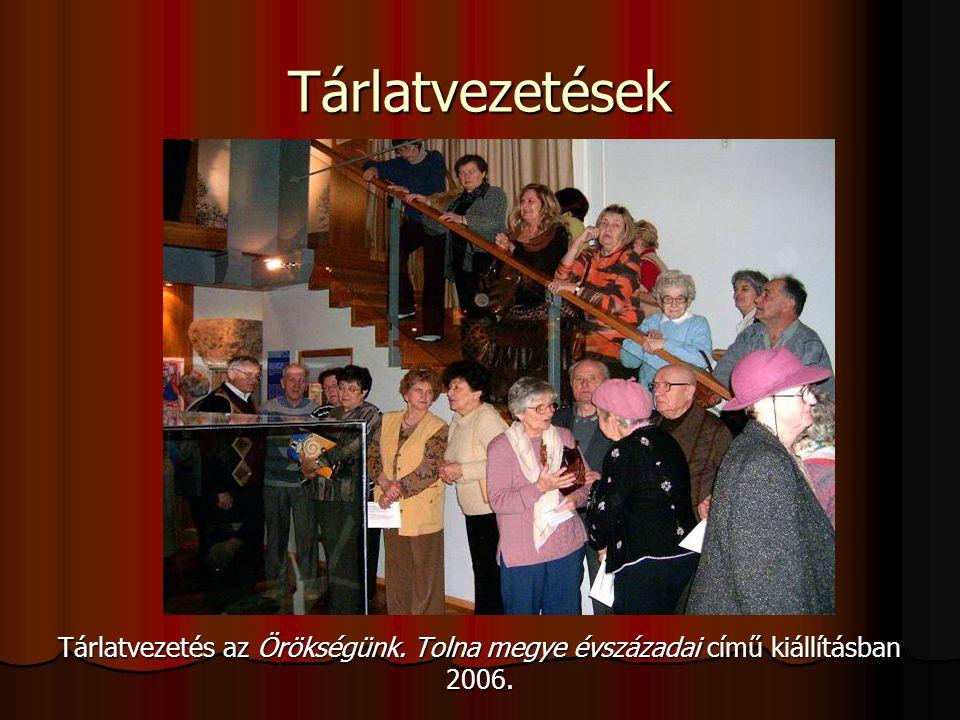 Tárlatvezetések Tárlatvezetés az Örökségünk. Tolna megye évszázadai című kiállításban 2006.