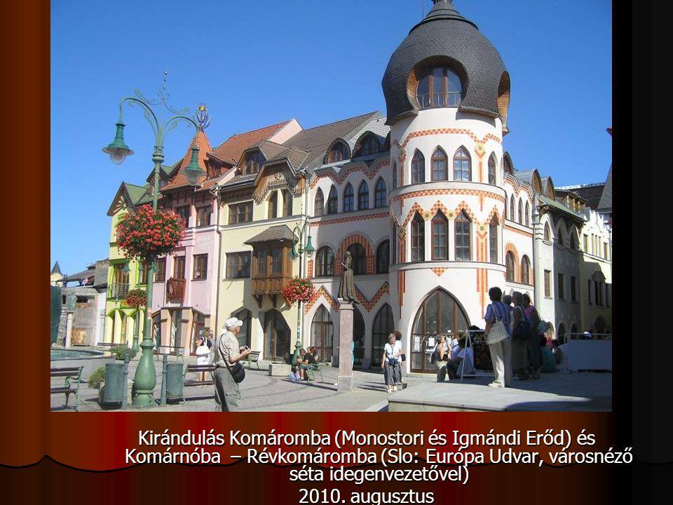 Kirándulás Komáromba (Monostori és Igmándi Erőd) és Komárnóba – Révkomáromba (Slo: Európa Udvar, városnéző séta idegenvezetővel) 2010. augusztus