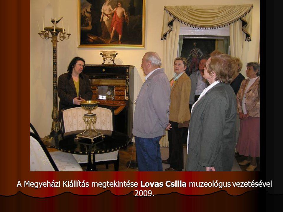 A Megyeházi Kiállítás megtekintése Lovas Csilla muzeológus vezetésével 2009.
