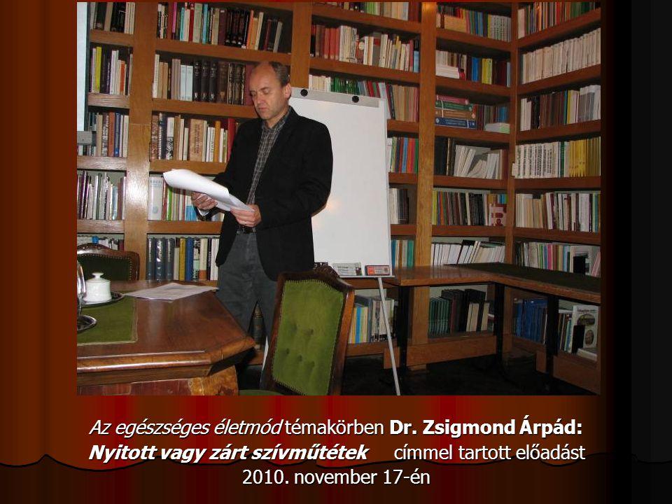 Az egészséges életmód témakörben Dr. Zsigmond Árpád: Nyitott vagy zárt szívműtétek címmel tartott előadást 2010. november 17-én