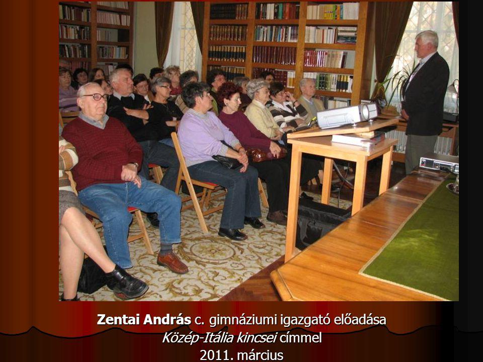 Zentai András c. gimnáziumi igazgató előadása Közép-Itália kincsei címmel 2011. március