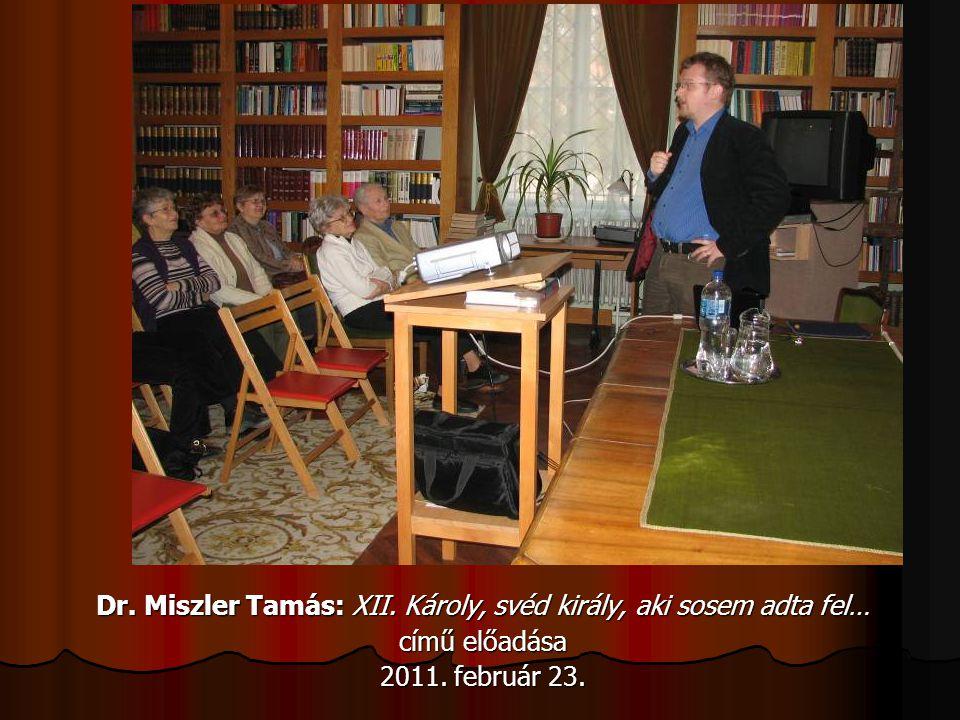 Dr. Miszler Tamás: XII. Károly, svéd király, aki sosem adta fel… című előadása 2011. február 23.