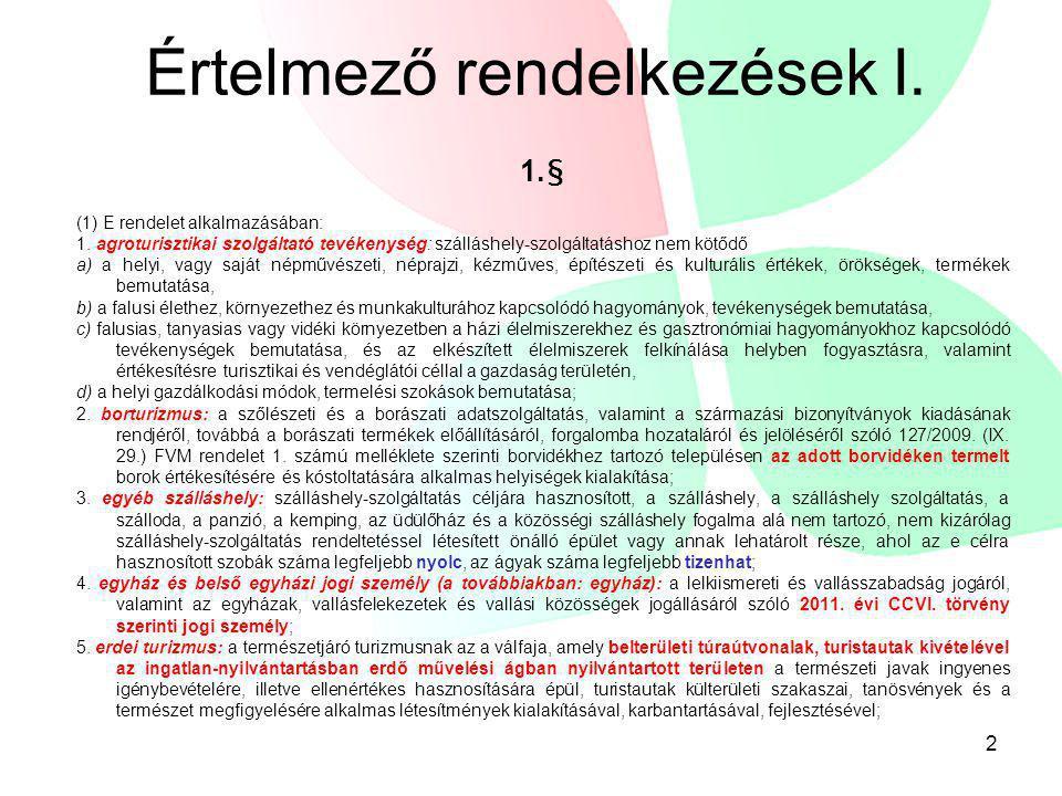 Értelmező rendelkezések I. 1.§ (1) E rendelet alkalmazásában: 1. agroturisztikai szolgáltató tevékenység: szálláshely-szolgáltatáshoz nem kötődő a) a