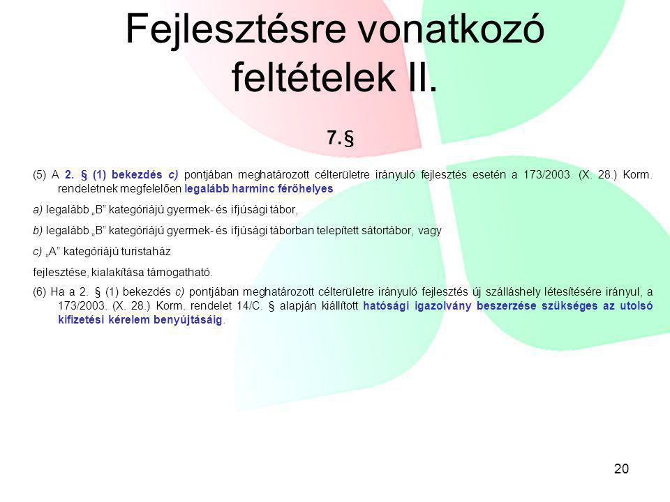 Fejlesztésre vonatkozó feltételek II. 7.§ (5) A 2. § (1) bekezdés c) pontjában meghatározott célterületre irányuló fejlesztés esetén a 173/2003. (X. 2