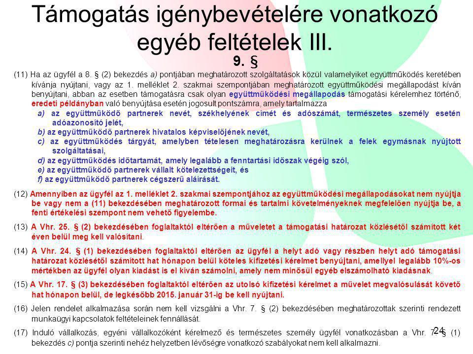 Támogatás igénybevételére vonatkozó egyéb feltételek III. 9. § (11) Ha az ügyfél a 8. § (2) bekezdés a) pontjában meghatározott szolgáltatások közül v