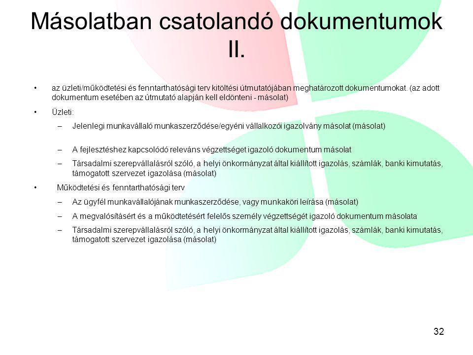Másolatban csatolandó dokumentumok II. •az üzleti/működtetési és fenntarthatósági terv kitöltési útmutatójában meghatározott dokumentumokat. (az adott