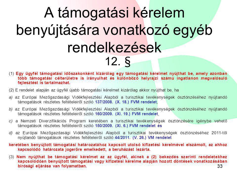 A támogatási kérelem benyújtására vonatkozó egyéb rendelkezések 12. § (1) Egy ügyfél támogatási időszakonként kizárólag egy támogatási kérelmet nyújth