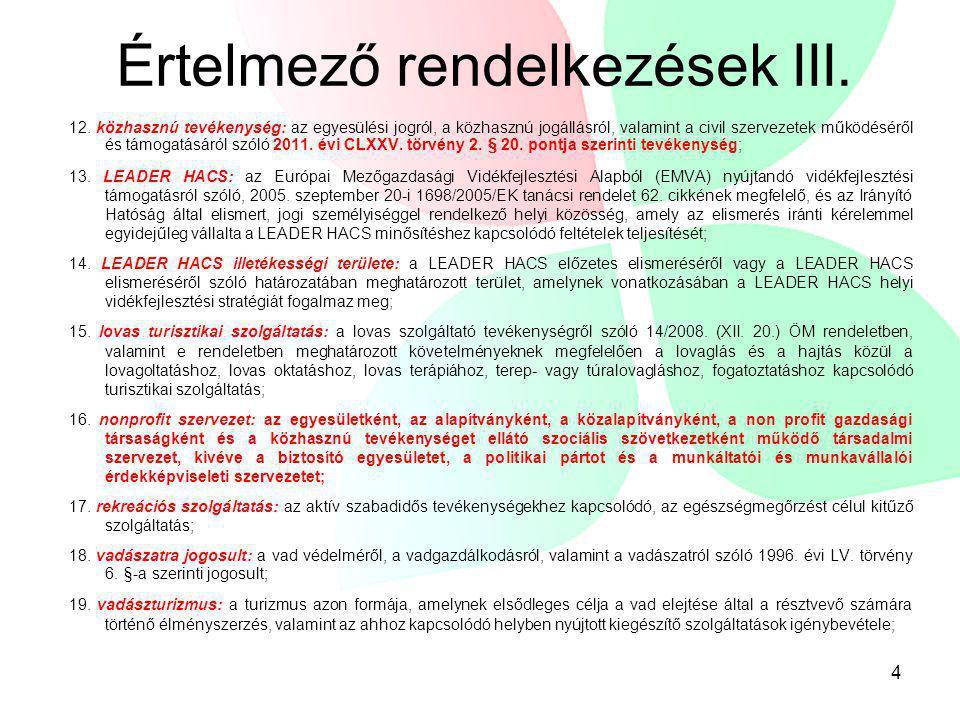 Értelmező rendelkezések III. 12. közhasznú tevékenység: az egyesülési jogról, a közhasznú jogállásról, valamint a civil szervezetek működéséről és tám