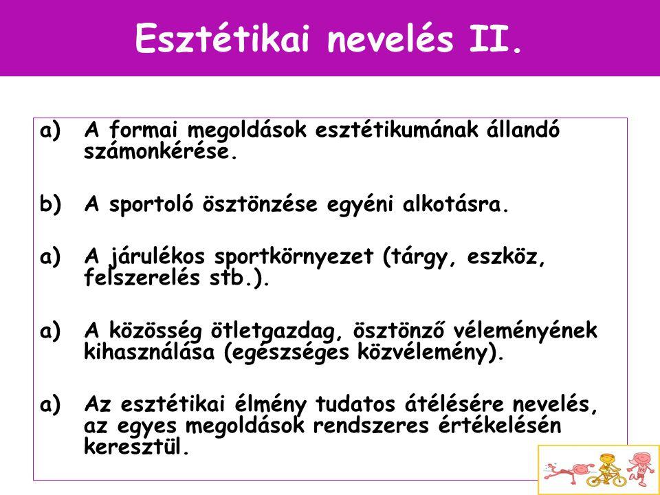 Esztétikai nevelés II. a)A formai megoldások esztétikumának állandó számonkérése. b)A sportoló ösztönzése egyéni alkotásra. a)A járulékos sportkörnyez