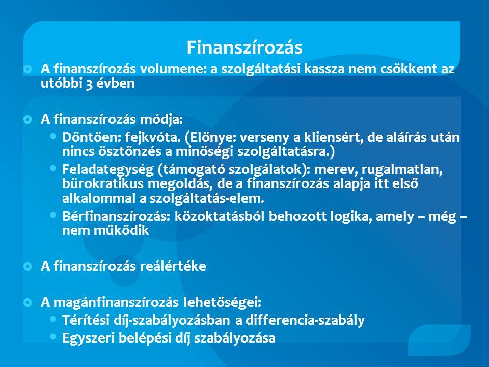 Finanszírozás  A finanszírozás volumene: a szolgáltatási kassza nem csökkent az utóbbi 3 évben  A finanszírozás módja: • Döntően: fejkvóta.