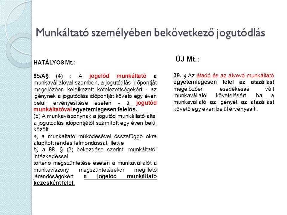 Munkáltató személyében bekövetkező jogutódlás HATÁLYOS Mt.: 85/A§ (4) : A jogelőd munkáltató a munkavállalóval szemben, a jogutódlás időpontját megelő