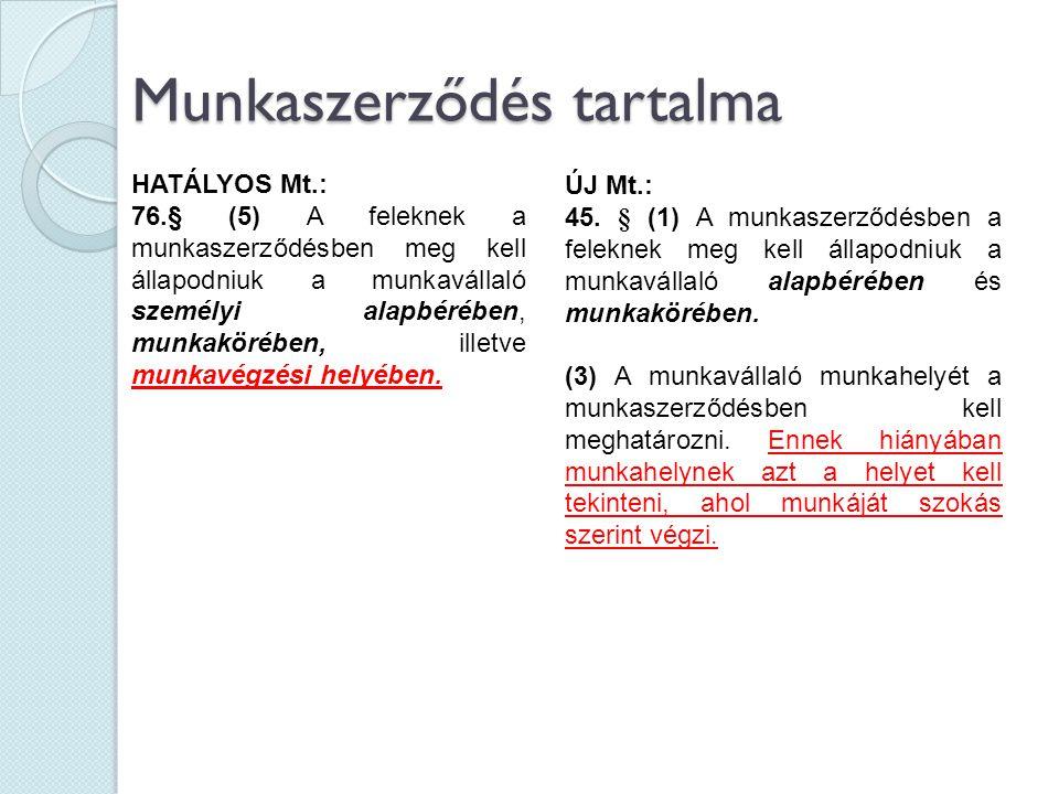 Munkaszerződés tartalma HATÁLYOS Mt.: 76.§ (5) A feleknek a munkaszerződésben meg kell állapodniuk a munkavállaló személyi alapbérében, munkakörében,