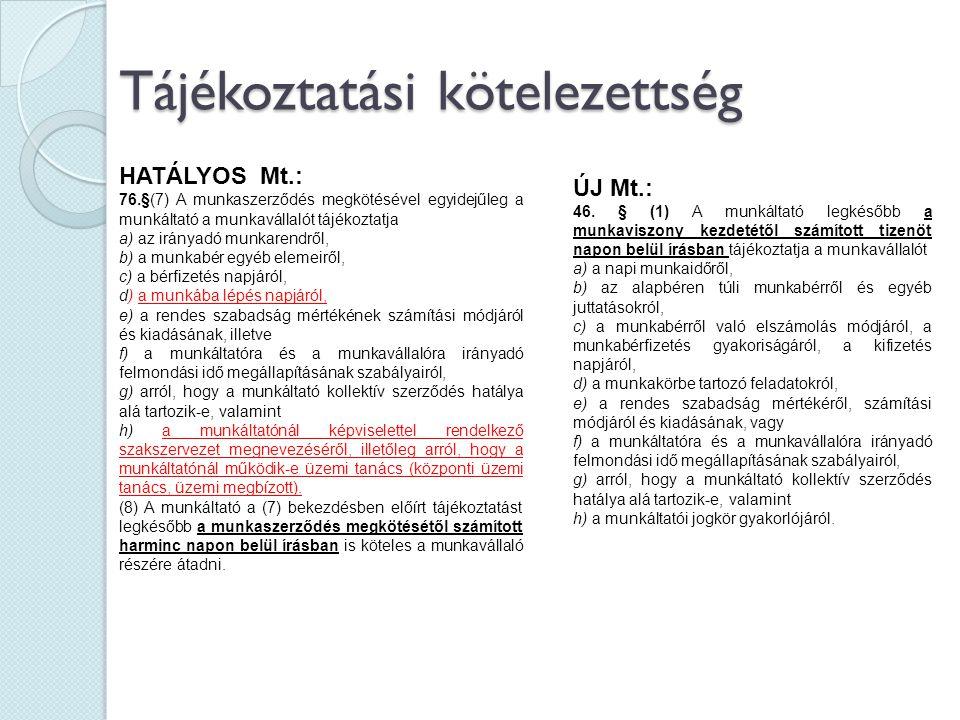 Tájékoztatási kötelezettség HATÁLYOS Mt.: 76.§(7) A munkaszerződés megkötésével egyidejűleg a munkáltató a munkavállalót tájékoztatja a) az irányadó m