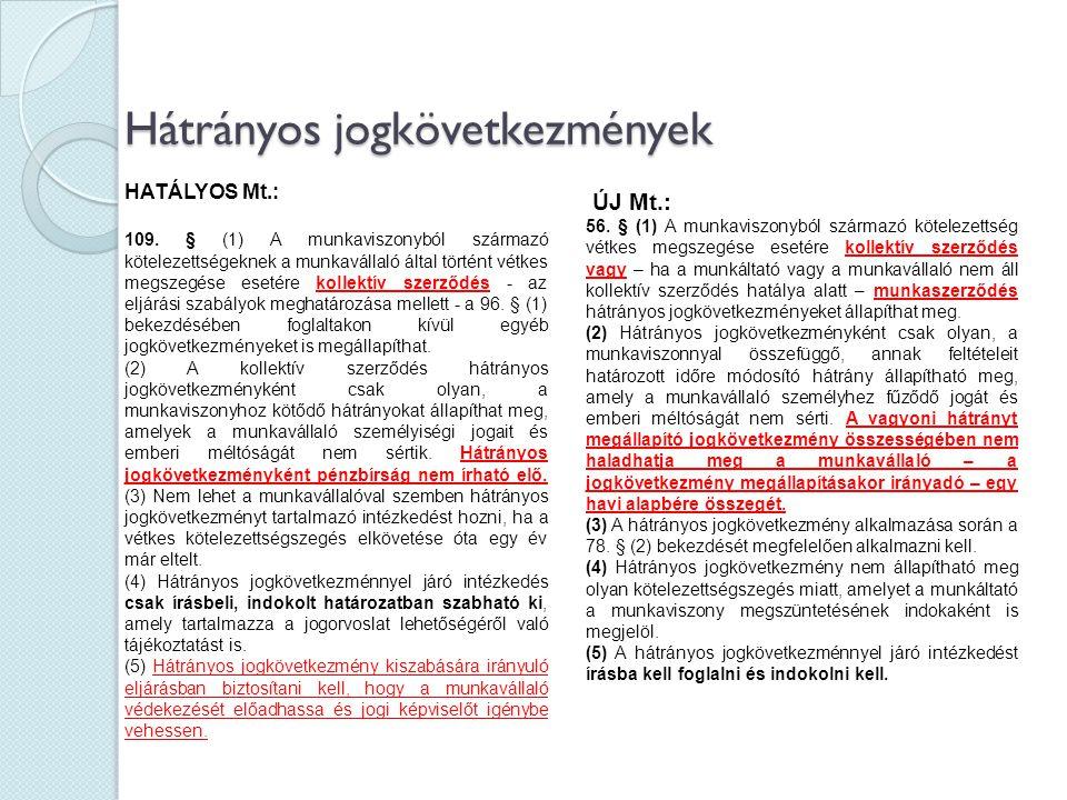 Hátrányos jogkövetkezmények HATÁLYOS Mt.: 109. § (1) A munkaviszonyból származó kötelezettségeknek a munkavállaló által történt vétkes megszegése eset