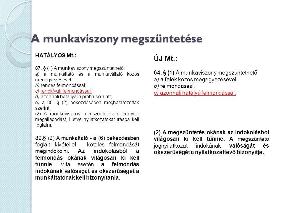 A munkaviszony megszüntetése HATÁLYOS Mt.: 87. § (1) A munkaviszony megszüntethető: a) a munkáltató és a munkavállaló közös megegyezésével; b) rendes