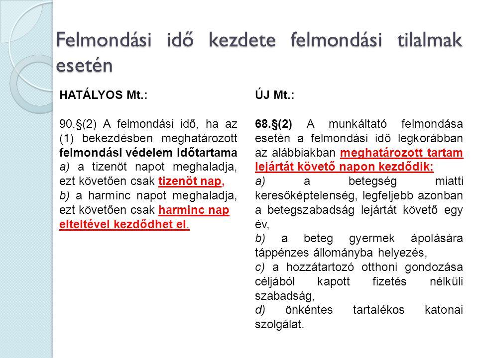 Felmondási idő kezdete felmondási tilalmak esetén HATÁLYOS Mt.: 90.§(2) A felmondási idő, ha az (1) bekezdésben meghatározott felmondási védelem időta