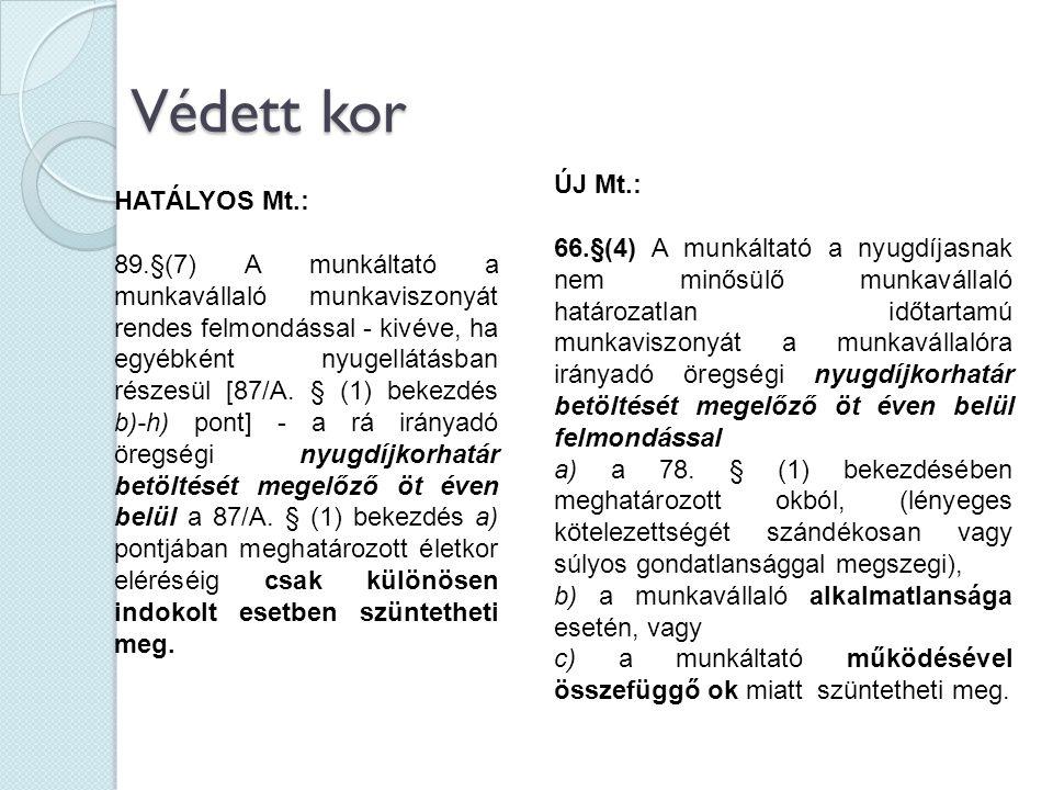 Védett kor HATÁLYOS Mt.: 89.§(7) A munkáltató a munkavállaló munkaviszonyát rendes felmondással - kivéve, ha egyébként nyugellátásban részesül [87/A.