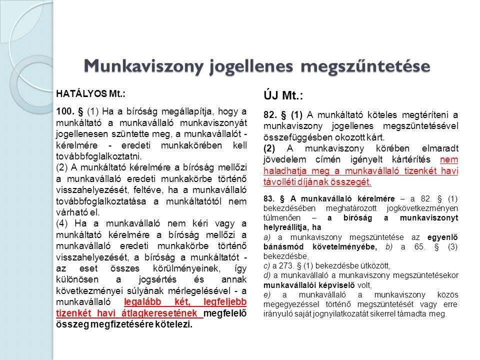Munkaviszony jogellenes megszűntetése HATÁLYOS Mt.: 100. § (1) Ha a bíróság megállapítja, hogy a munkáltató a munkavállaló munkaviszonyát jogellenesen