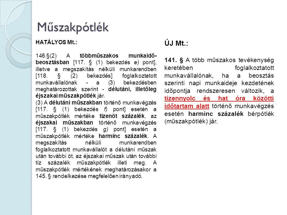 Műszakpótlék Műszakpótlék HATÁLYOS Mt.: 146.§(2) A többműszakos munkaidő- beosztásban [117. § (1) bekezdés e) pont], illetve a megszakítás nélküli mun