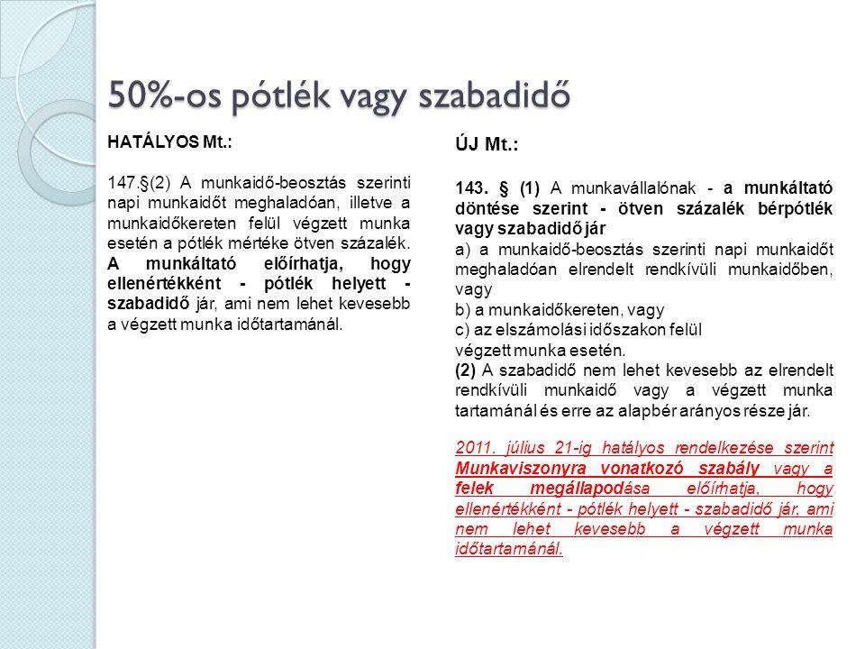 50%-os pótlék vagy szabadidő HATÁLYOS Mt.: 147.§(2) A munkaidő-beosztás szerinti napi munkaidőt meghaladóan, illetve a munkaidőkereten felül végzett m
