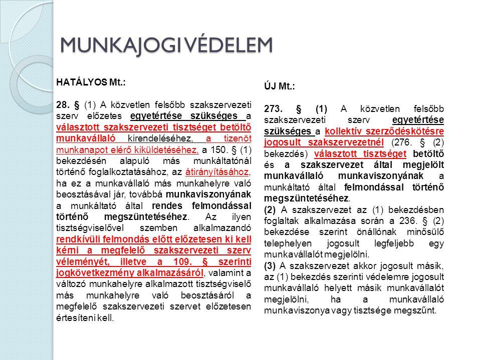 MUNKAJOGI VÉDELEM ÚJ Mt.: 273. § (1) A közvetlen felsőbb szakszervezeti szerv egyetértése szükséges a kollektív szerződéskötésre jogosult szakszerveze