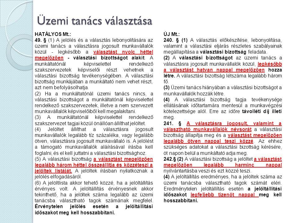 Üzemi tanács választása ÚJ Mt.: 240. § (1) A választás előkészítése, lebonyolítása, valamint a választási eljárás részletes szabályainak megállapítása