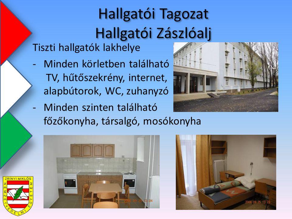 Hallgatói Tagozat Hallgatói Zászlóalj Tiszti hallgatók lakhelye -Minden körletben található TV, hűtőszekrény, internet, alapbútorok, WC, zuhanyzó -Minden szinten található főzőkonyha, társalgó, mosókonyha