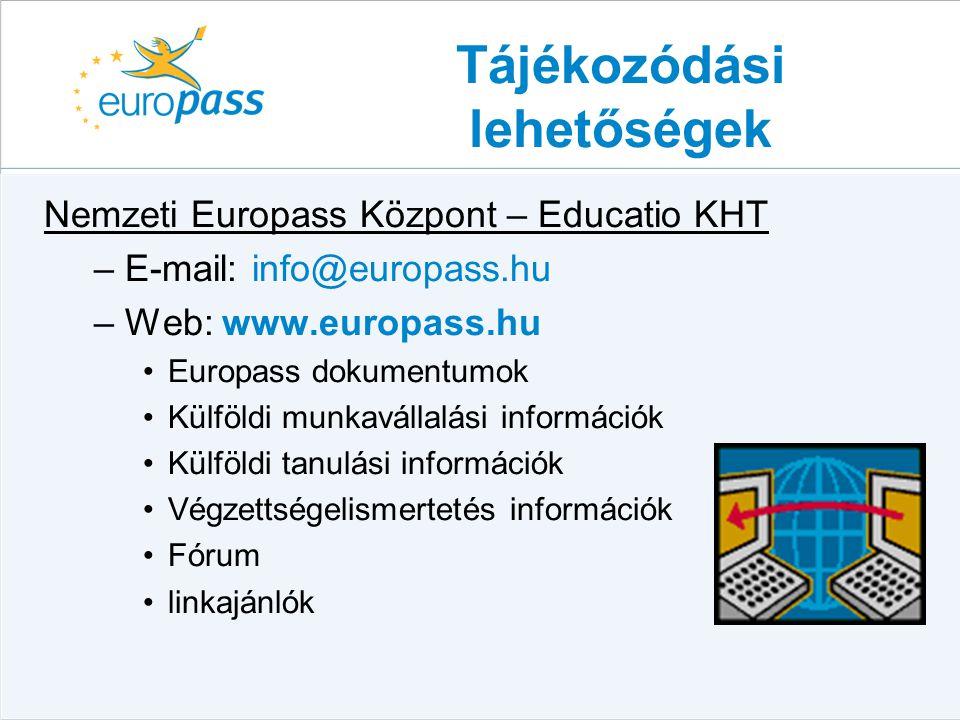 Tájékozódási lehetőségek Nemzeti Europass Központ – Educatio KHT –E-mail: info@europass.hu –Web: www.europass.hu •Europass dokumentumok •Külföldi munk