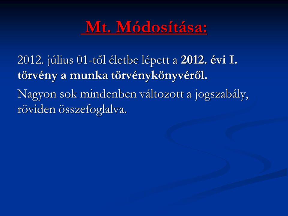 Mt.Módosítása: Mt. Módosítása: 2012. július 01-től életbe lépett a 2012.
