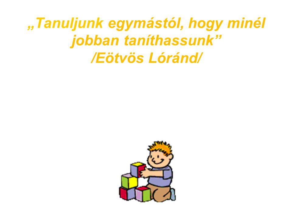 """""""Tanuljunk egymástól, hogy minél jobban taníthassunk"""" /Eötvös Lóránd/"""