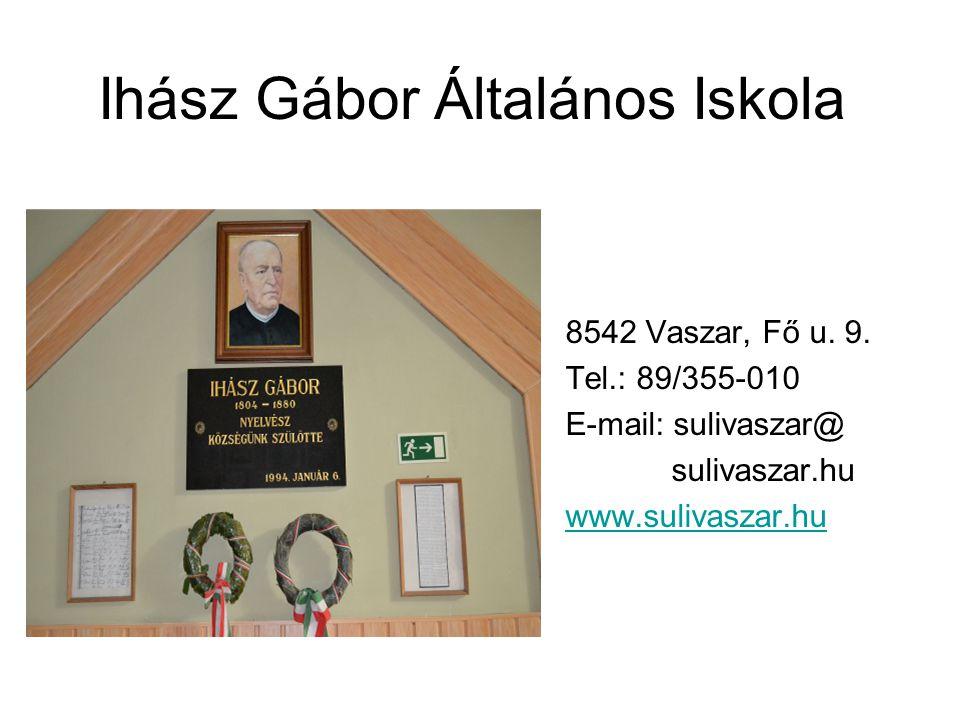 Ihász Gábor Általános Iskola 8542 Vaszar, Fő u. 9. Tel.: 89/355-010 E-mail: sulivaszar@ sulivaszar.hu www.sulivaszar.hu