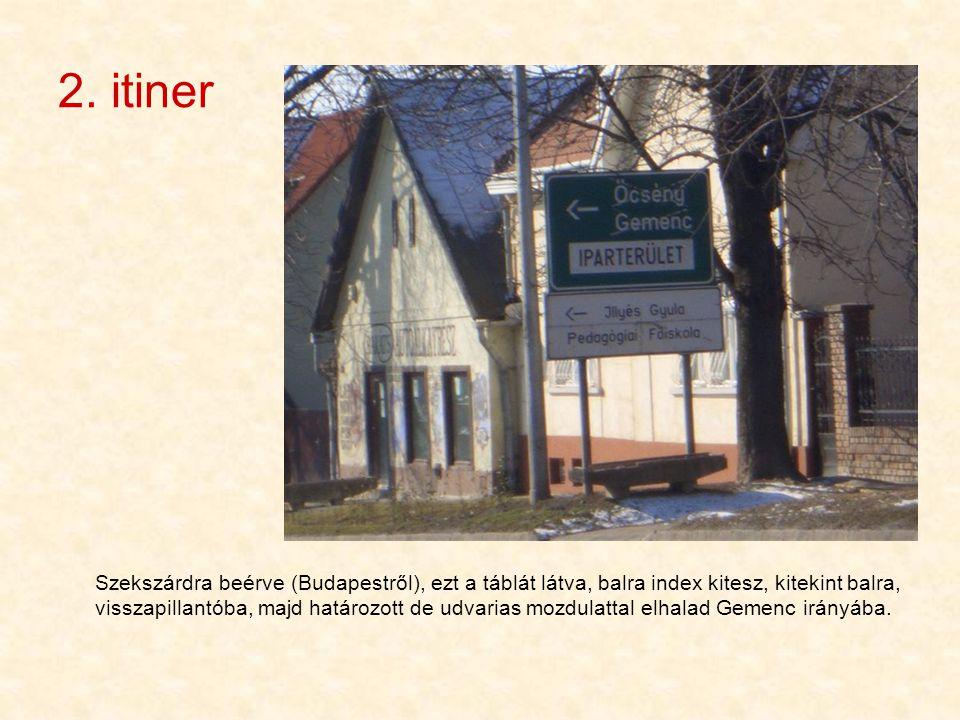 2. itiner Szekszárdra beérve (Budapestről), ezt a táblát látva, balra index kitesz, kitekint balra, visszapillantóba, majd határozott de udvarias mozd